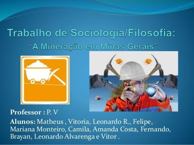 Professor : P. V Alunos: Matheus , Vitoria, Leonardo R., Felipe, Mariana Monteiro, Camila, Amanda Costa, Fernando, Brayan,...