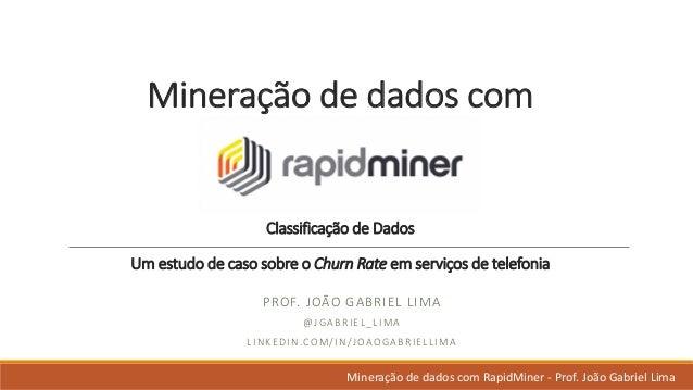 Mineração dedadoscom Classificação deDados Umestudo decaso sobre oChurnRateem serviços detelefonia PROF.JOÃO GA...