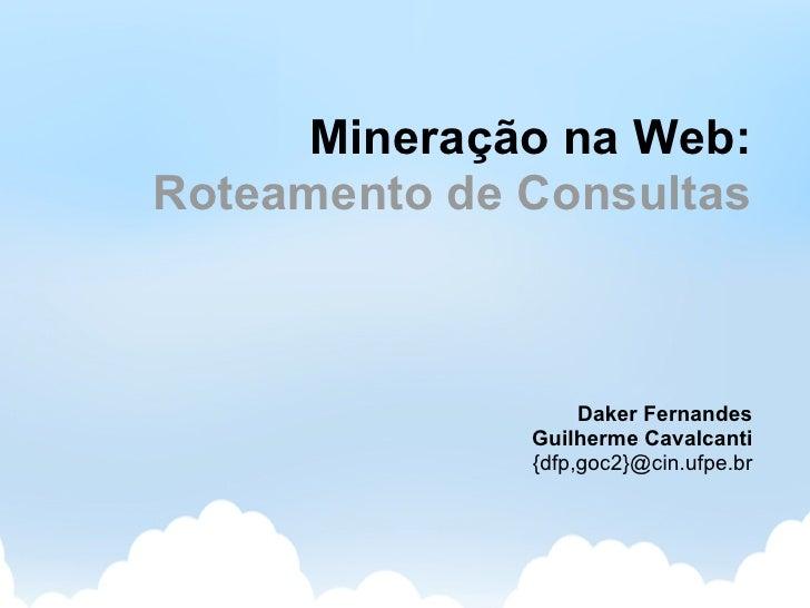 Mineração na Web: Roteamento de Consultas                       Daker Fernandes               Guilherme Cavalcanti        ...