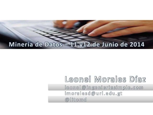 Leonel Morales Díaz leonel@ingenieriasimple.com lmoralesd@url.edu.gt @litomd