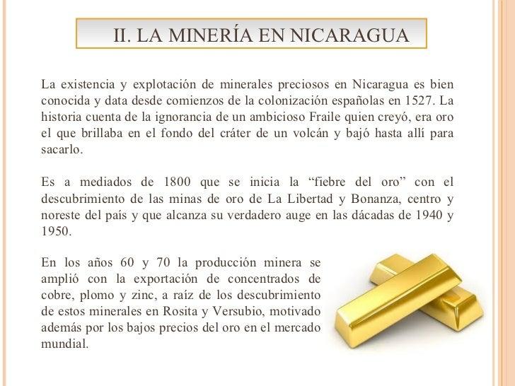 La existencia y explotación de minerales preciosos en Nicaragua es bien conocida y data desde comienzos de la colonización...