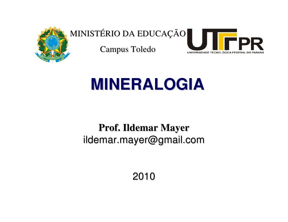 MINISTÉRIO DA EDUCAÇÃO      Campus Toledo       MINERALOGIA        Prof. Ildemar Mayer   ildemar.mayer@gmail.com          ...