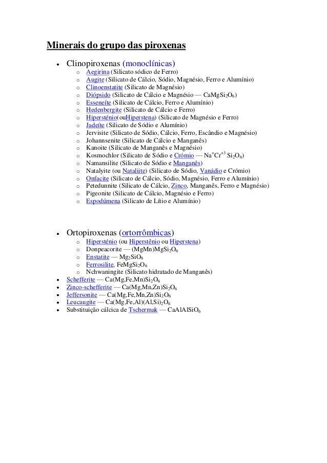 Minerais do grupo das piroxenas    Clinopiroxenas (monoclínicas)       o   Aegirina (Silicato sódico de Ferro)       o   A...