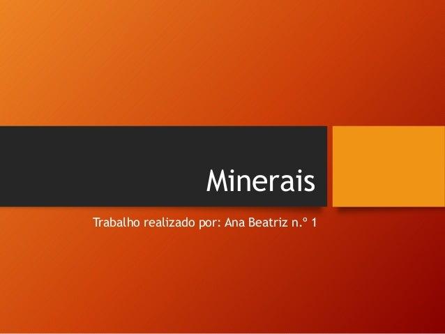 Minerais Trabalho realizado por: Ana Beatriz n.º 1