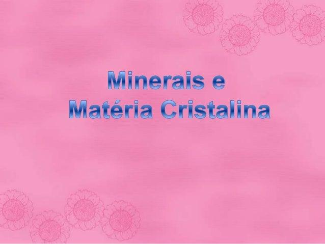 Propriedades de minerais • Composição química definida; • Estrutura Cristalina – estrutura interna ordenada, regular e rep...
