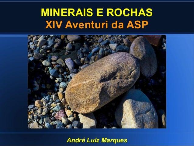 MINERAIS E ROCHAS XIV Aventuri da ASP  André Luiz Marques