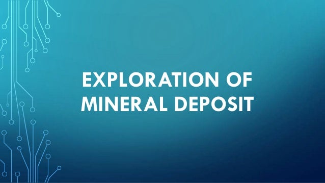 EXPLORATION OF MINERAL DEPOSIT