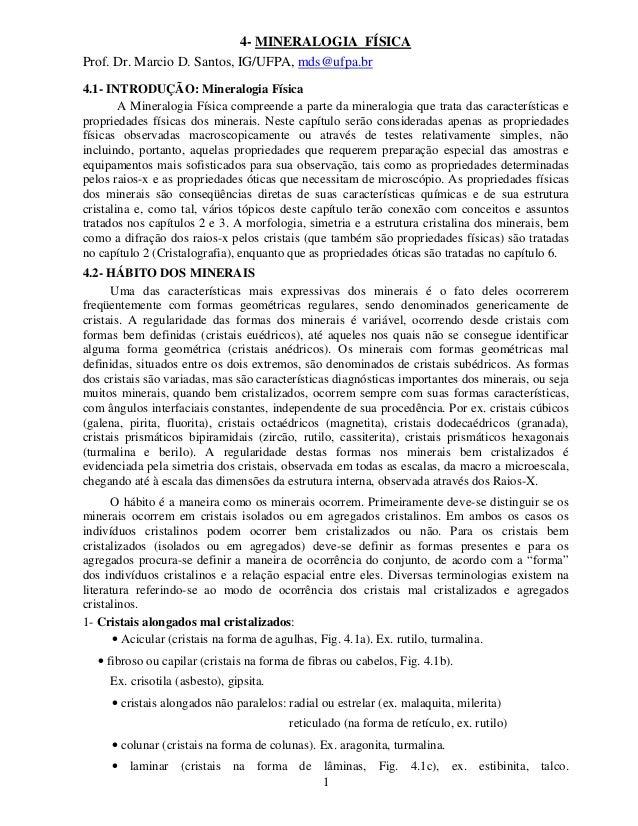 1 4- MINERALOGIA FÍSICA Prof. Dr. Marcio D. Santos, IG/UFPA, mds@ufpa.br 4.1- INTRODUÇÃO: Mineralogia Física A Mineralogia...