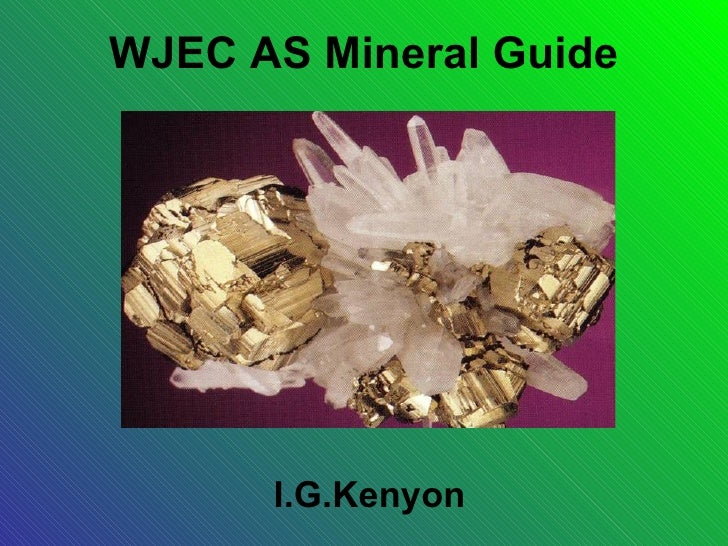 WJEC AS Mineral Guide      I.G.Kenyon