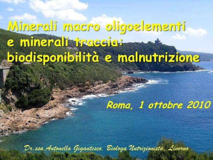 Minerali macro oligoelementi e minerali traccia: biodisponibilità e malnutrizione                                  Roma, 1...