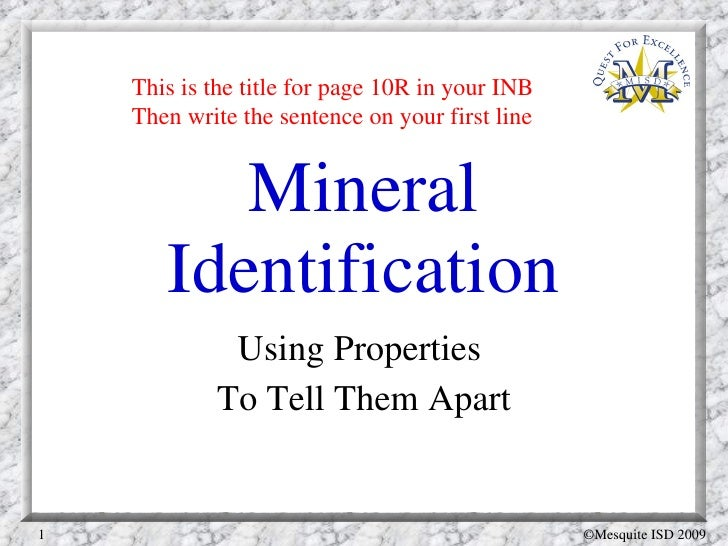 Mineral Identification Using Properties  To Tell Them Apart This is the title for page 10R in your INB Then write the sent...
