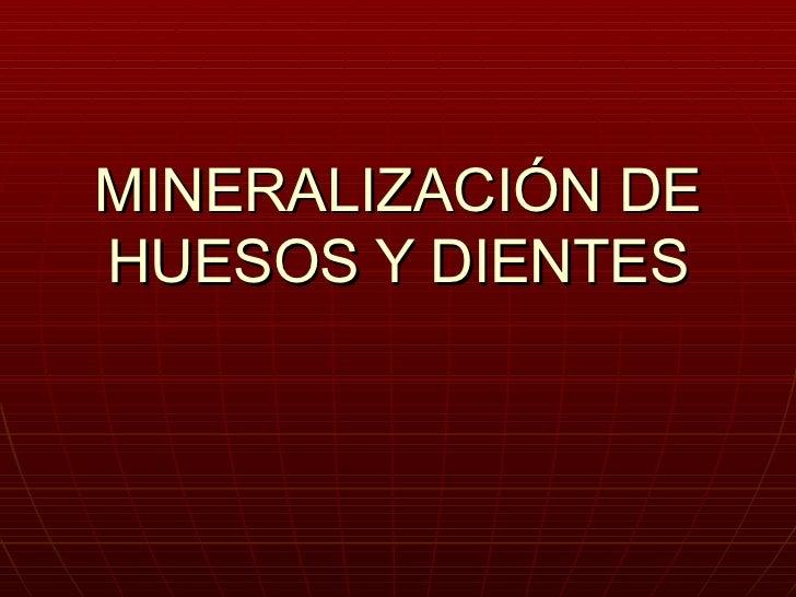 MINERALIZACIÓN DE HUESOS Y DIENTES