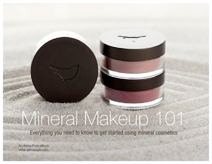 Mineral Makeup 101        Everything you need to know to get started using mineral cosmetics  An Alima Pure eBook www.alim...