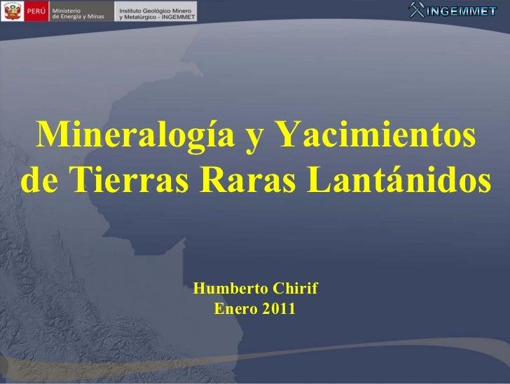Mineralogía y Yacimientosde Tierras Raras Lantánidos         Humberto Chirif           Enero 2011