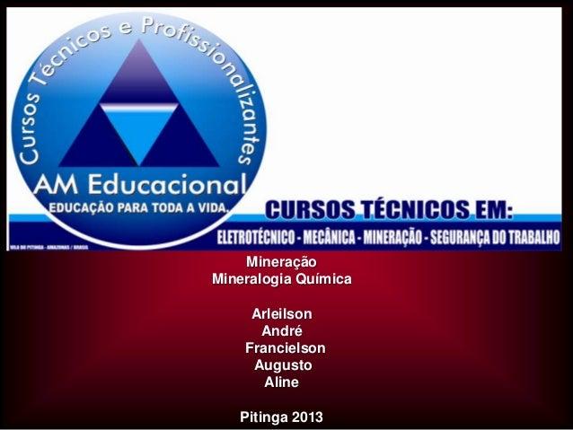 Mineração Mineralogia Química Arleilson André Francielson Augusto Aline Pitinga 2013