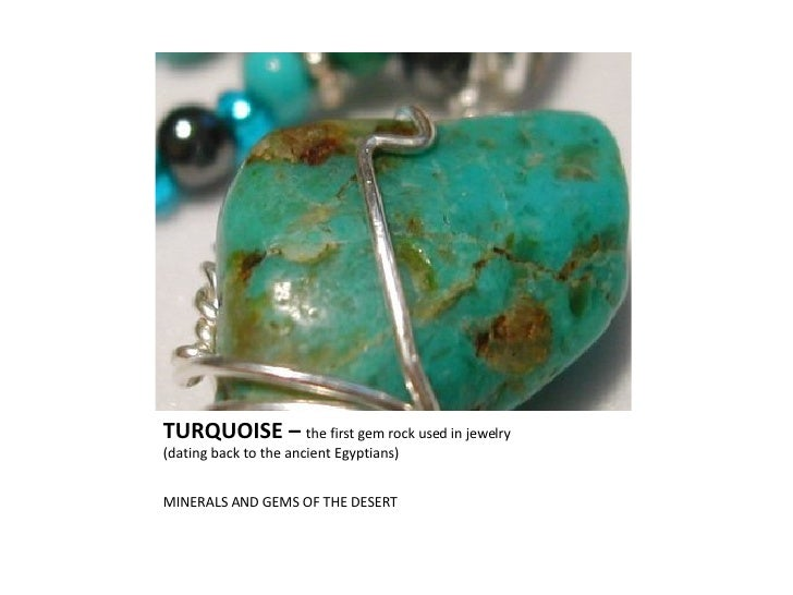 TURQUOISE –  the first gem rock used in jewelry  (dating back to the ancient Egyptians) <ul><li>MINERALS AND GEMS OF THE D...