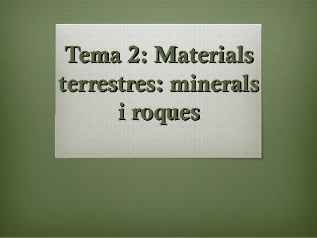 Tema 2: MaterialsTema 2: Materials terrestres: mineralsterrestres: minerals i roquesi roques