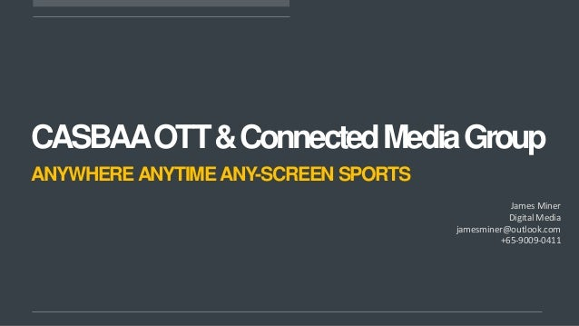 CASBAAOTT&ConnectedMediaGroupANYWHEREANYTIMEANY-SCREEN SPORTSJames MinerDigital Mediajamesminer@outlook.com+65-9009-0411