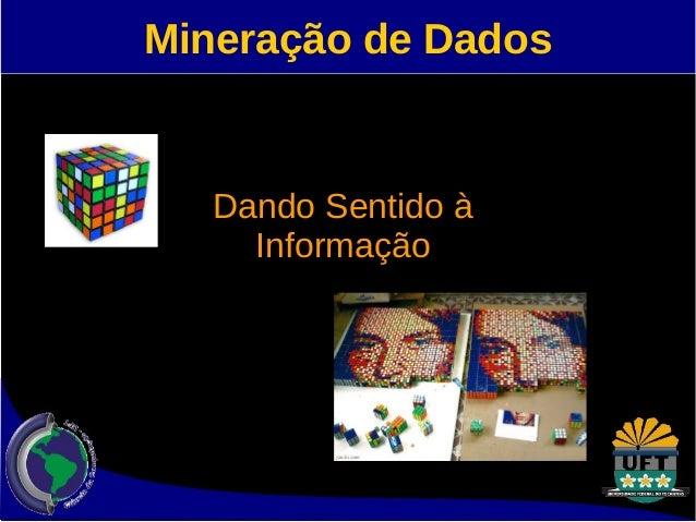 Mineração de Dados  Dando Sentido à  Informação