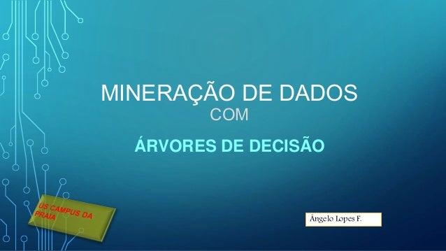 MINERAÇÃO DE DADOS COM ÁRVORES DE DECISÃO Ângelo Lopes F.