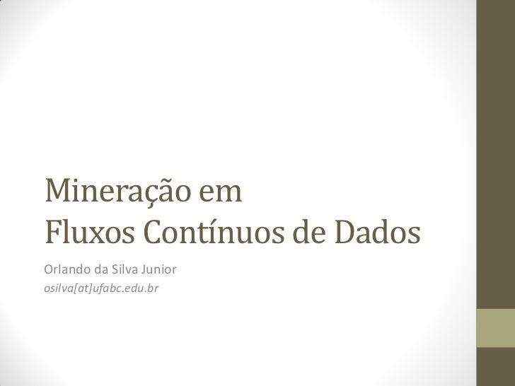 Mineração emFluxos Contínuos de DadosOrlando da Silva Juniorosilva[at]ufabc.edu.br