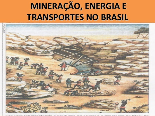 MINERAÇÃO, ENERGIA EMINERAÇÃO, ENERGIA ETRANSPORTES NO BRASILTRANSPORTES NO BRASIL