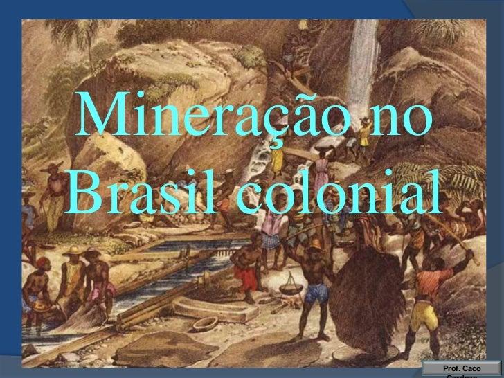 Mineração noBrasil colonial              Prof. Caco