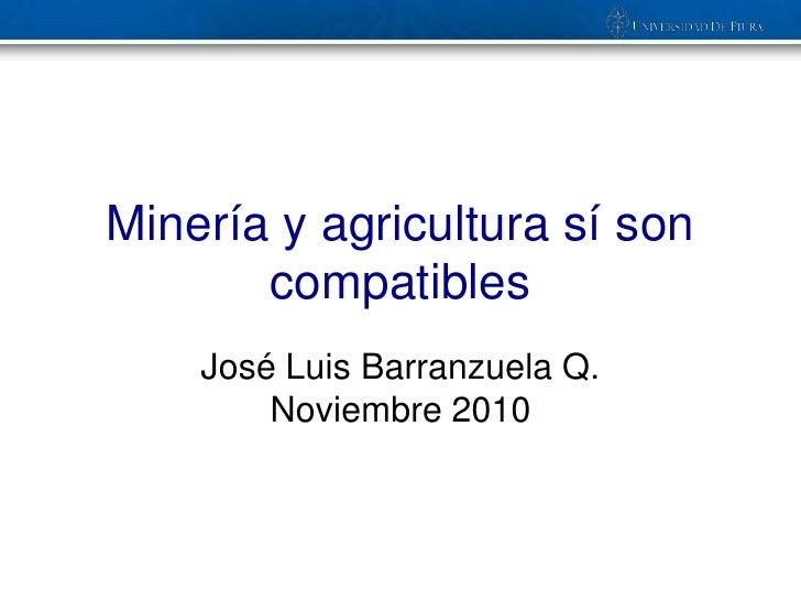 Minería y agricultura sí son       compatibles    José Luis Barranzuela Q.        Noviembre 2010