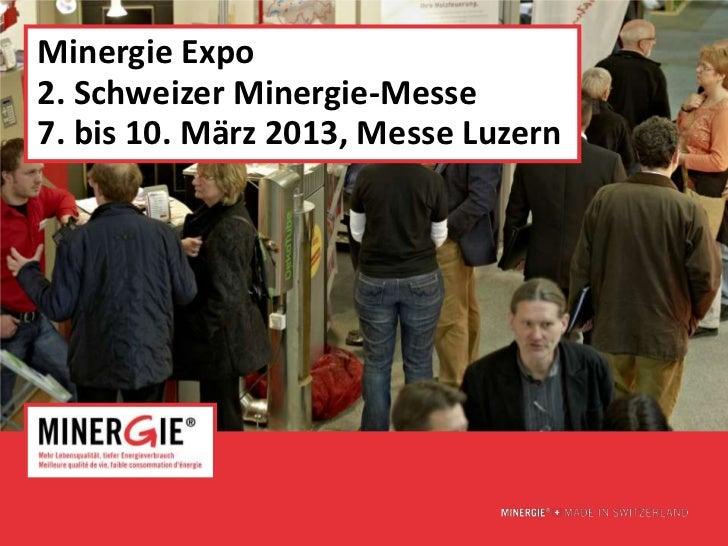 Minergie Expo2. Schweizer Minergie-Messe7. bis 10. März 2013, Messe Luzern                                www.minergie.ch