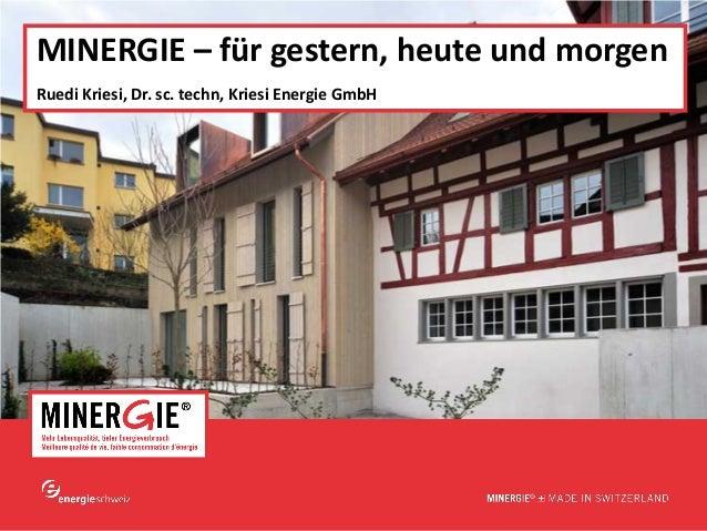 MINERGIE – für gestern, heute und morgenRuedi Kriesi, Dr. sc. techn, Kriesi Energie GmbH                                  ...