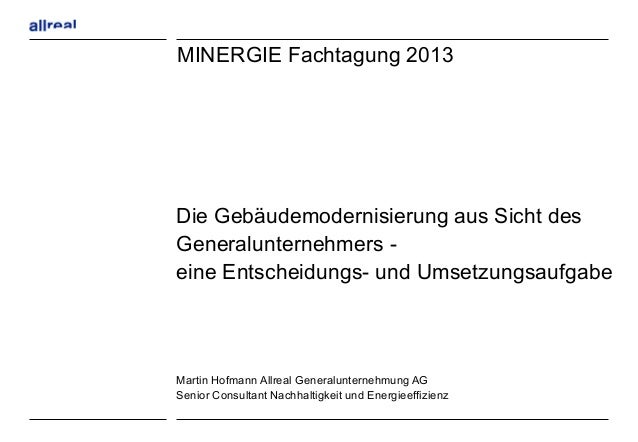 MINERGIE Fachtagung 2013Die Gebäudemodernisierung aus Sicht desGeneralunternehmers -eine Entscheidungs- und Umsetzungsaufg...