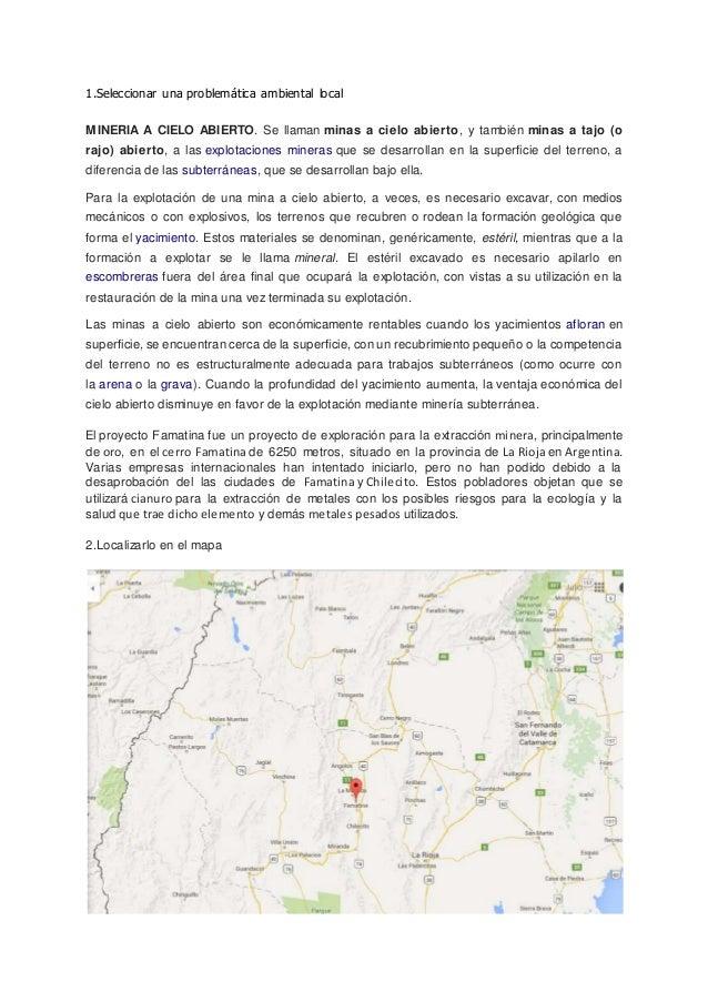 1.Seleccionar una problemática ambiental local MINERIA A CIELO ABIERTO. Se llaman minas a cielo abierto, y también minas a...