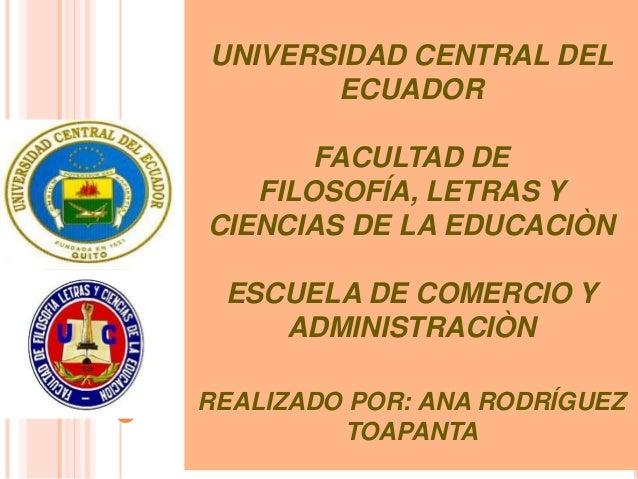 UNIVERSIDAD CENTRAL DELECUADORFACULTAD DEFILOSOFÍA, LETRAS YCIENCIAS DE LA EDUCACIÒNESCUELA DE COMERCIO YADMINISTRACIÒNREA...