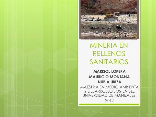 MINERIA EN     RELLENOS    SANITARIOS      MARISOL LOPERA     MAURICIO MONTAÑA        NUBIA URIZAMAESTRIA EN MEDIO AMBIENT...