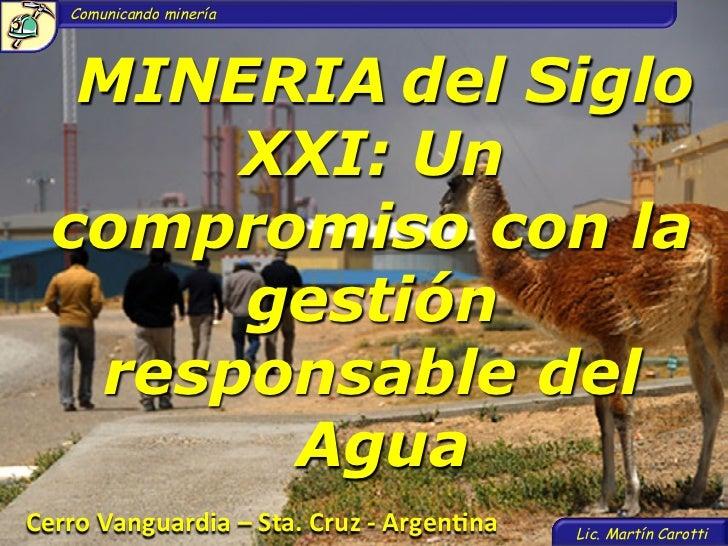 Comunicando minería    MINERIA del Siglo        XXI: Un   compromiso con la        gestión    responsable del         Ag...
