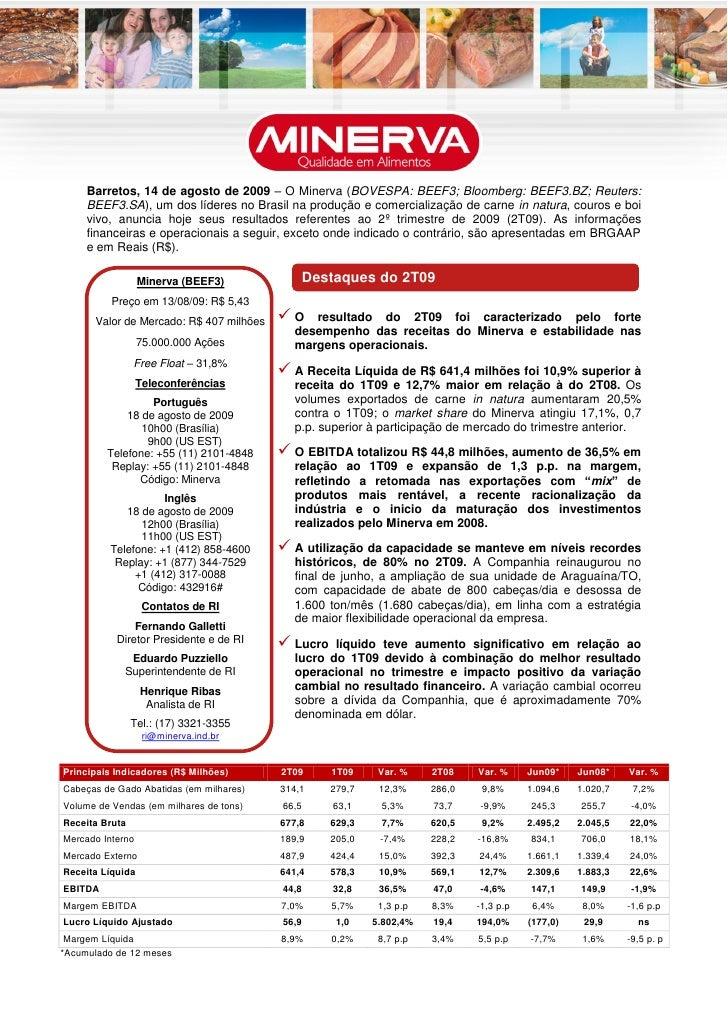 Barretos, 14 de agosto de 2009 – O Minerva (BOVESPA: BEEF3; Bloomberg: BEEF3.BZ; Reuters:      BEEF3.SA), um dos líderes n...