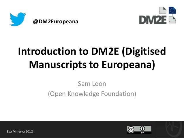 @DM2Europeana      Introduction to DM2E (Digitised        Manuscripts to Europeana)                                Sam Leo...