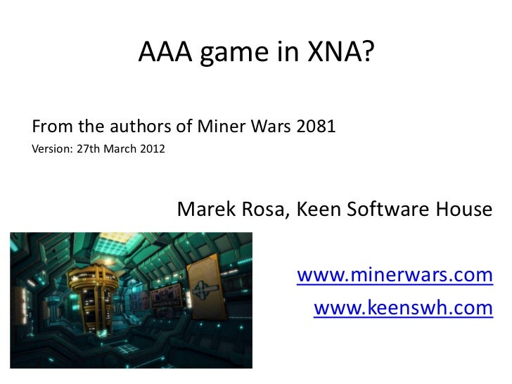 AAA game in XNA?From the authors of Miner Wars 2081Version: 27th March 2012                           Marek Rosa, Keen Sof...