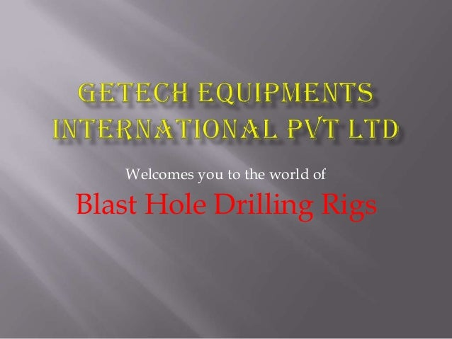 Welcomes you to the world of Blast Hole Drilling Rigs