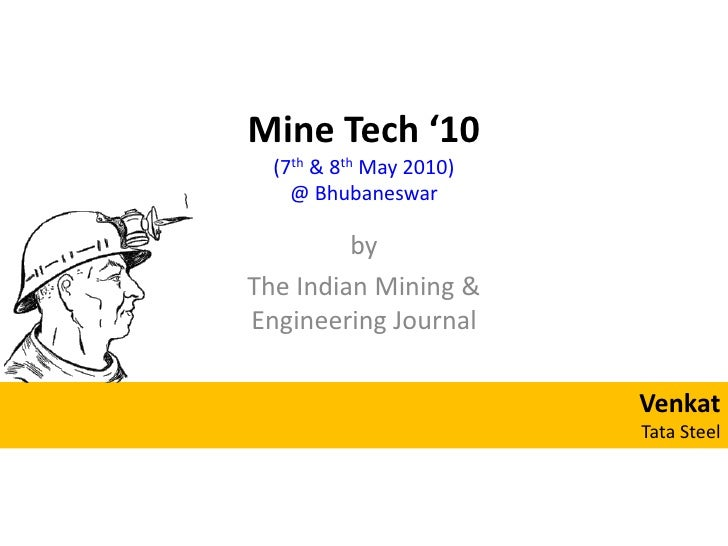 Mine Tech '10(7th & 8th May 2010)@ Bhubaneswar<br />by<br />The Indian Mining & Engineering Journal<br />Venkat<br />Tata ...