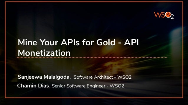 Mine Your APIs for Gold - API Monetization Sanjeewa Malalgoda, Software Architect - WSO2 Chamin Dias, Senior Software Engi...