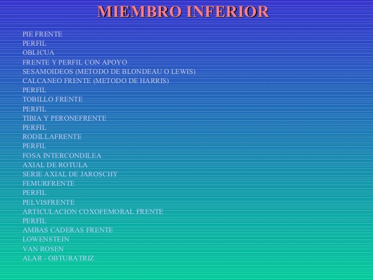 MIEMBRO INFERIOR PIE FRENTE PERFIL OBLICUA FRENTE Y PERFIL CON APOYO SESAMOIDEOS (METODO DE BLONDEAU O LEWIS) CALCANE...