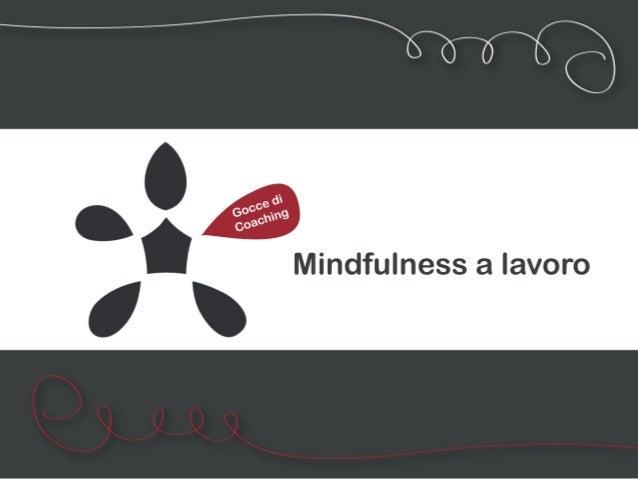 La mindfulness è un modo per  focalizzare la nostra attenzione  sul momento presente, aiutandoci a  diventare più consapev...