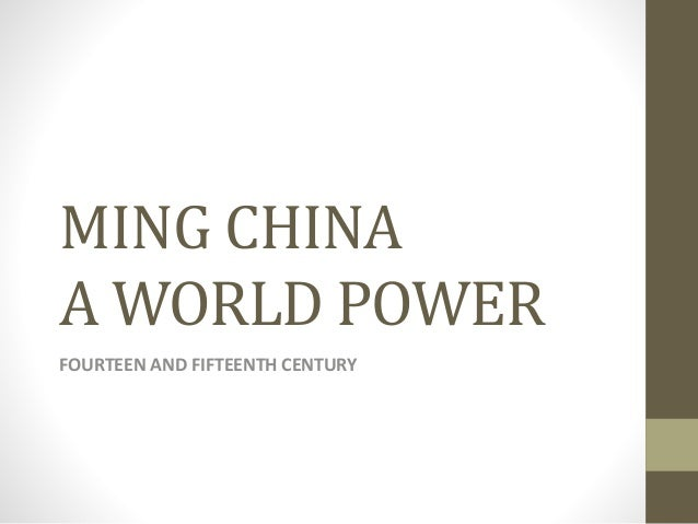 MING CHINA A WORLD POWER FOURTEEN AND FIFTEENTH CENTURY
