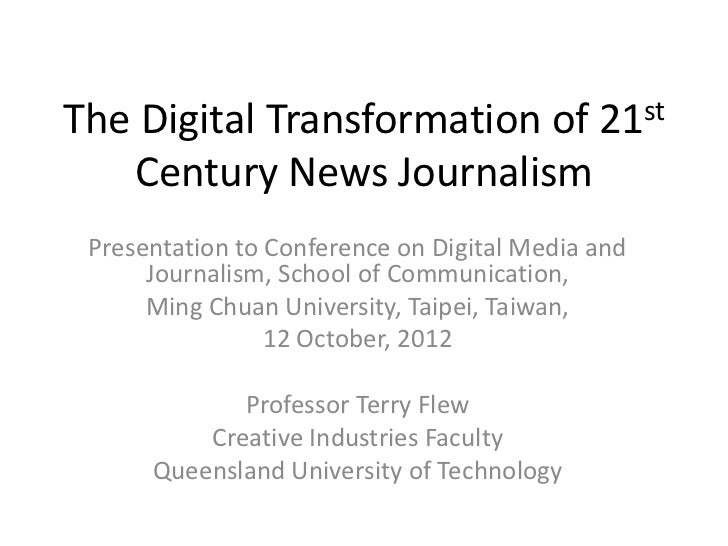 The Digital Transformation of 21st   Century News Journalism Presentation to Conference on Digital Media and      Journali...