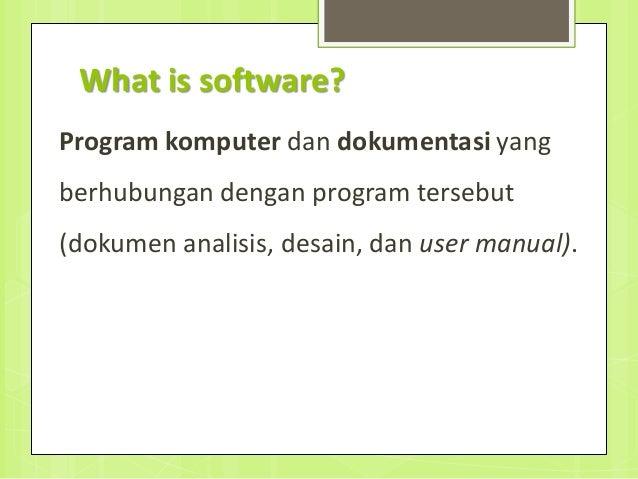What is software? Program komputer dan dokumentasi yang berhubungan dengan program tersebut (dokumen analisis, desain, dan...