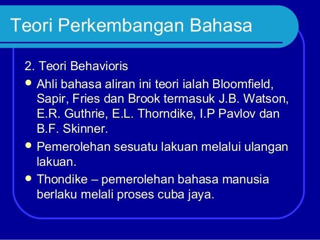 Teori Perkembangan Bahasa 2. Teori Behavioris  Ahli bahasa aliran ini teori ialah Bloomfield, Sapir, Fries dan Brook term...