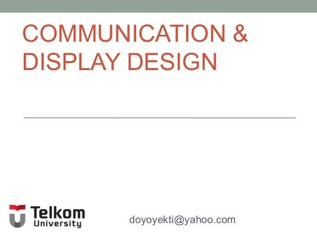 COMMUNICATION & DISPLAY DESIGN  doyoyekti@yahoo.com