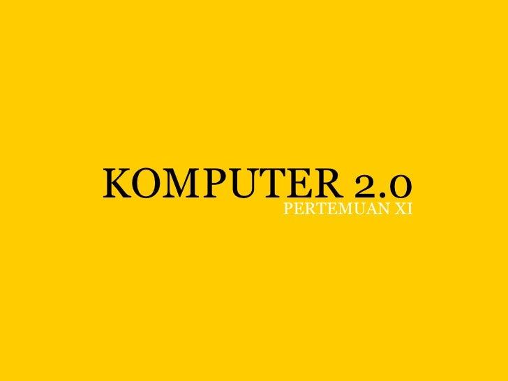 KOMPUTER 2.0 PERTEMUAN XI
