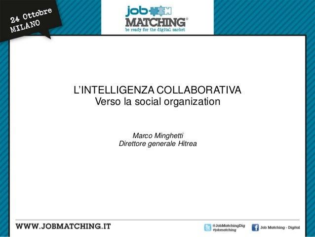 L'INTELLIGENZA COLLABORATIVA Verso la social organization Marco Minghetti Direttore generale Hitrea